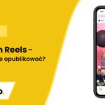 Instagram Reels, czyli Insta Rolki - czym są i jak je opublikować?